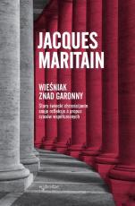 Wieśniak znad Garonny - Stary świecki chrześcijanin snuje refleksje à propos czasów współczesnych, Jacques Maritain