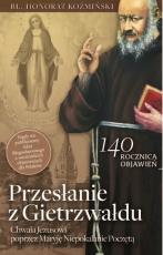 Przesłanie z Gietrzwałdu - Chwała Jezusowi poprzez Maryję Niepokalanie Poczetą, Bł. Honorat Koźmiński