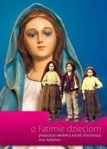 O Fatimie dzieciom - Propozycje rekolekcji, kazań, inscenizacji i katechez,