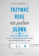 Trzymać rękę na pulsie Słowa. Rok B - Impulsy do modlitwy i homilii, Jacek Poznański SJ