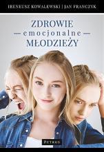 Zdrowie emocjonalne młodzieży - , Ireneusz Kowalewski, Jan L. Franczyk