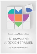 Uzdrawianie ludzkich zranień - Pięć etapów przebaczenia, Dennis Linn, Matthew Linn