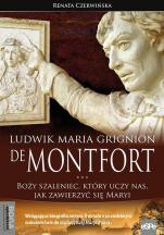 Ludwik Maria Grignion de Montfort - Boży szaleniec, który uczy nas, jak zawierzyć się Maryi, Renata Czerwińska