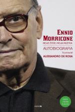 Moje życie, moja muzyka. Autobiografia - Rozmawiał Alessandro De Rosa, Ennio Morricone, Alessandro De Rosa