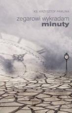 Zegarowi wykradam minuty - , ks. Krzysztof Pawlina