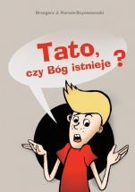 Tato, czy Bóg istnieje? - , Grzegorz J. Korwin-Szymanowski