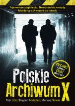 Polskie Archiwum X - wyd. 2 - Policjanci ujawniają kulisy swojej pracy, Piotr Litka, Bogdan Michalec, Mariusz Nowak