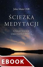 Ścieżka medytacji - Odkrywanie obecności Boga, John Main OSB