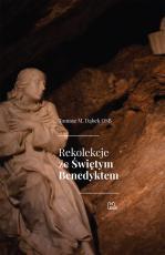 Rekolekcje ze Świętym Benedyktem - , Tomasz M. Dąbek OSB