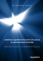 Jesteśmy napełnieni Duchem Chrystusa w sakramentach Kościoła - Pneumatologia a sakramentologia, ks. Krzysztof Gąsecki
