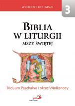 Biblia w liturgii Mszy świętej 3 - Triduum Paschalne i okres Wielkanocy, red. ks. Antoni Paciorek, ks. Franciszek Mickiewicz