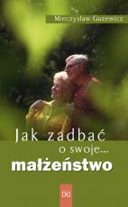 Jak zadbać o swoje... małżeństwo  - , Mieczysław Guzewicz