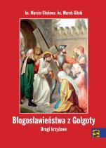 Błogosławieństwa z Golgoty - Drogi krzyżowe, ks. Marcin Cholewa, ks. Marek Gilski