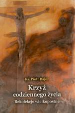 Krzyż codziennego życia - Rekolekcje wielkopostne, ks. Piotr Bajor