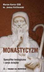 Monastycyzm – Specyfika teologiczna - Specyfika teologiczna i zarys dziejów, Marian Kanior OSB, ks. Janusz Królikowski