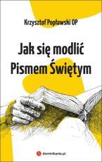 Jak się modlić Pismem Świętym - , Krzysztof Popławski OP
