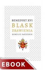 Blask zbawienia - Homilie papieskie, Benedykt XVI (Joseph Ratzinger)