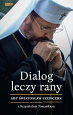 Dialog leczy rany - , abp Światosław Szewczuk, Krzysztof Tomasik