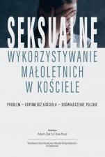 Seksualne wykorzystywanie małoletnich w Kościele - Problem – odpowiedź Kościoła – doświadczenie polskie, Red. Adam Żak SJ, Ewa Kusz