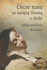 Ojcze nasz ze świętą Teresą z Avila - Szkoła modlitwy dla kobiet,