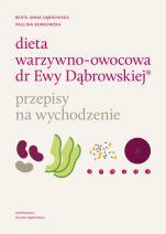 Dieta warzywno-owocowa dr Ewy Dąbrowskiej ® Przepisy na wychodzenie - Przepisy na wychodzenie, Beata Anna Dąbrowska, Paulina Borkowska