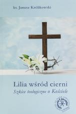 Lilia wśród cierni - Szkice teologiczne o Kościele, ks. Janusz Królikowski