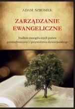 Zarządzanie ewangeliczne - Studium ewangelicznych postaw przedsiębiorczości i przywództwa chrześcijańskiego, Adam Szromek