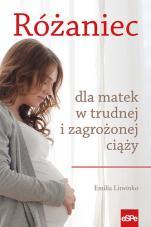 Różaniec dla matek w trudnej i zagrożonej ciąży - , Emilia Litwinko