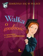 Walka o wolność - 10 opowiadań z czasów rozbiorów, Grażyna Bąkiewicz, Kazimierz Szymeczko, Paweł Wakuła