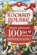 Kocham Polskę - Wydanie jubileuszowe 100 lat odzyskania niepodległości, Joanna Wieliczka-Szarkowa