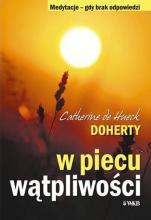 W piecu wątpliwości - Medytacje - gdy brak odpowiedzi, Catherine de Hueck Doherty