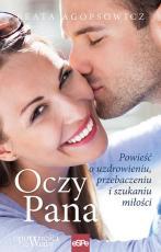 Oczy Pana - Powieść o uzdrowieniu, przebaczeniu i szukaniu miłości, Beata Agopsowicz