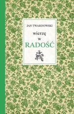 Wierzę w radość - , Jan Twardowski