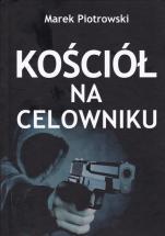 Kościół na celowniku - , Marek Piotrowski