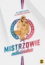 Mistrzowie miłosierdzia - , ks. Marek Gilski, ks. Marcin Cholewa