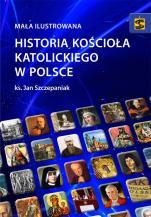 Mała ilustrowana historia Kościoła katolickiego w Polsce - , ks. Jan Szczepaniak