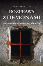 Rozprawa z demonami - Jak rozeznać: opętanie czy choroba?, Mike Driscoll