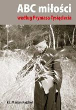 ABC miłości według Prymasa Tysiąclecia - , ks. Marian Rajchel