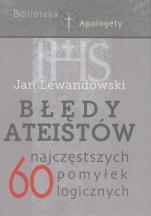 Błędy ateistów - 60 najczęstszych pomyłek logicznych, Jan Lewandowski
