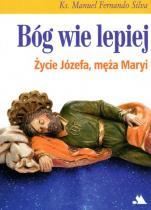 Bóg wie lepiej - Życie Józefa, męża Maryi, ks. Manuel Fernando Silva