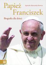 Papież Franciszek. Biografia dla dzieci - Biografia dla dzieci, Agnieszka Skórzewska-Skowron
