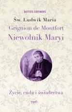 Św. Ludwik Maria Grignion de Montfort. Niewolnik Maryi - Życie, cuda i świadectwa, o. Battista Cortinovis SMM