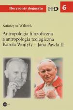Antropologia filozoficzna a antropologia teologiczna Karola Wojtyły - Jana Pawła II - , Katarzyna Wilczek
