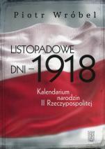 Listopadowe dni – 1918 - Kalendarium narodzin II Rzeczypospolitej, Piotr Wróbel