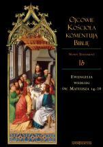 Ojcowie Kościoła komentują Biblię - Nowy Testament, Tom I b, Ewangelia według św. Mateusza 14-28, ks. Tomasz Skibiński SAC