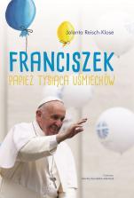 Franciszek Papież tysiąca uśmiechów - Papież tysiąca uśmiechów, Jolanta Reisch-Klose