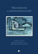 Miłosierdzie a odpowiedzialność - , Red. Zdzisław Józef Kijas OFM Conv, Agnieszka Hennel-Brzozowska