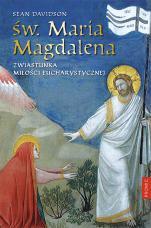 Św. Maria Magdalena - Zwiastunka miłości eucharystycznej, Sean Davidson