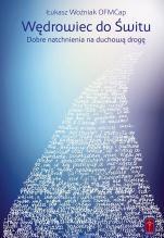 Wędrowiec do Świtu - Dobre natchnienia na duchową drogę, Łukasz Woźniak OFMCap