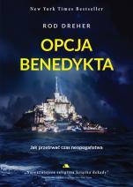 Opcja Benedykta - Jak przetrwać czas neopogaństwa, Rod Dreher
